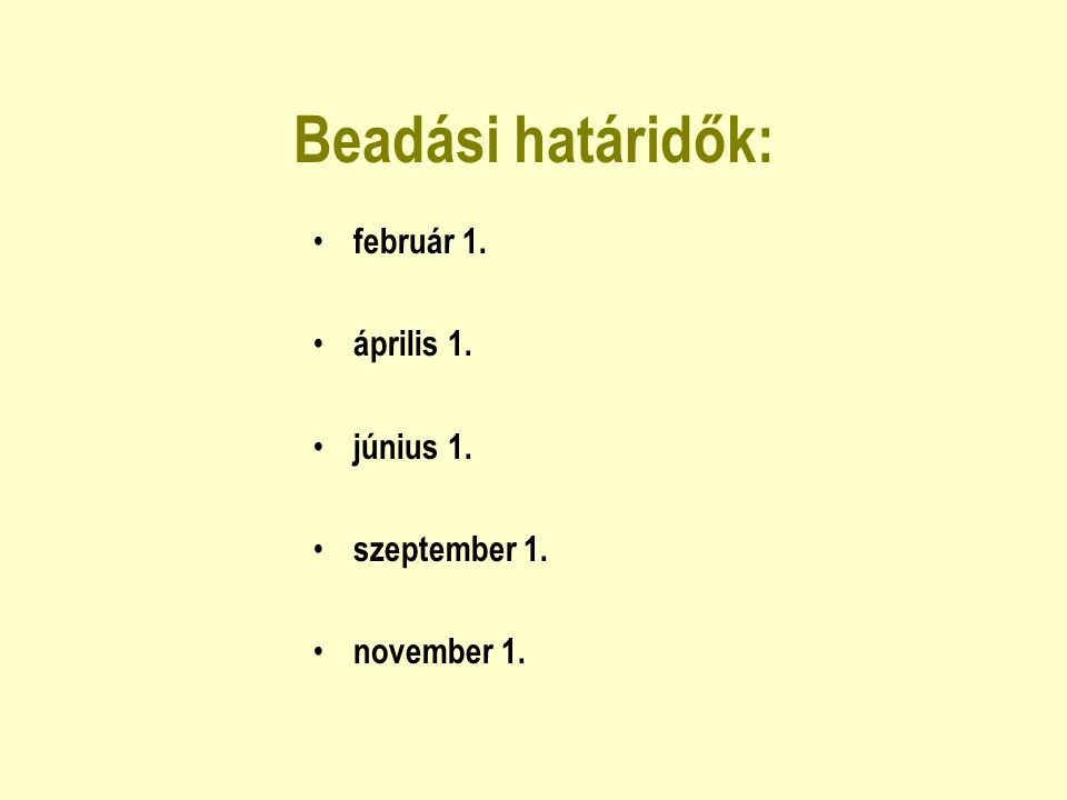 Beadási határidők: február 1. április 1. június 1. szeptember 1. november 1.