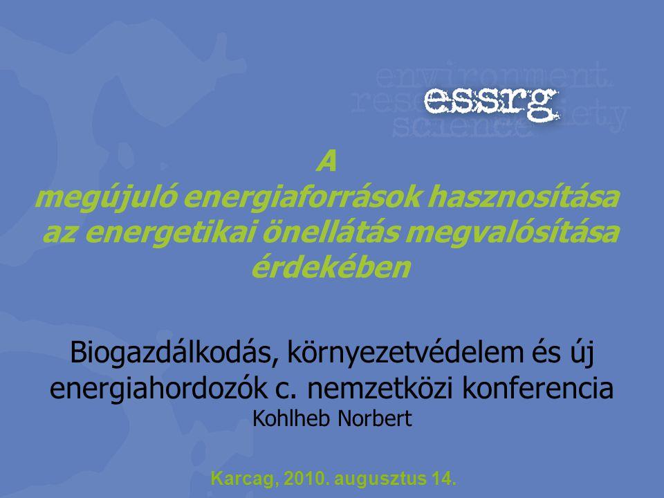 A megújuló energiaforrások hasznosítása az energetikai önellátás megvalósítása érdekében Biogazdálkodás, környezetvédelem és új energiahordozók c. nem