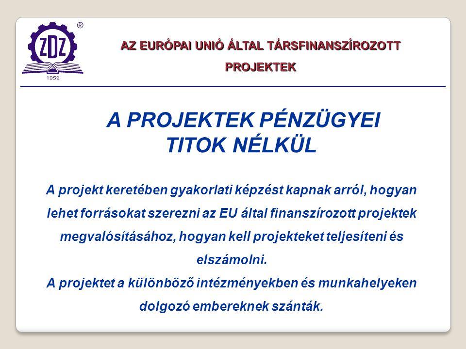 AZ EURÓPAI UNIÓ ÁLTALTÁRSFINANSZÍROZOTT PROJEKTEK AZ EURÓPAI UNIÓ ÁLTAL TÁRSFINANSZÍROZOTT PROJEKTEK A projekt keretében gyakorlati képzést kapnak arról, hogyan lehet forrásokat szerezni az EU által finanszírozott projektek megvalósításához, hogyan kell projekteket teljesíteni és elszámolni.