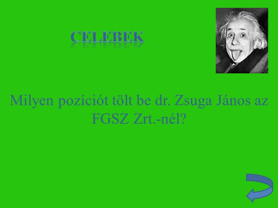 Milyen pozíciót tölt be dr. Zsuga János az FGSZ Zrt.-nél?