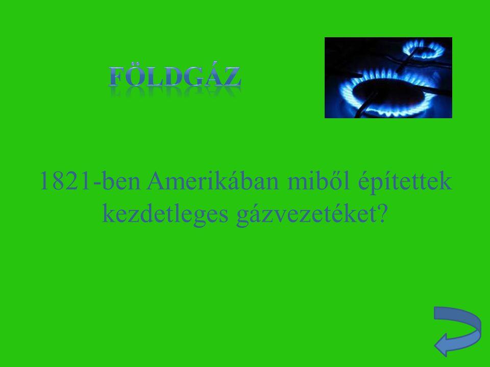 1821-ben Amerikában miből építettek kezdetleges gázvezetéket?