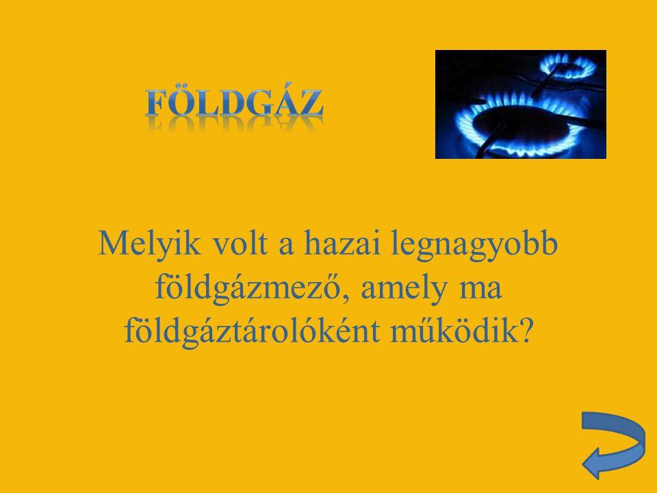 Melyik volt a hazai legnagyobb földgázmező, amely ma földgáztárolóként működik?