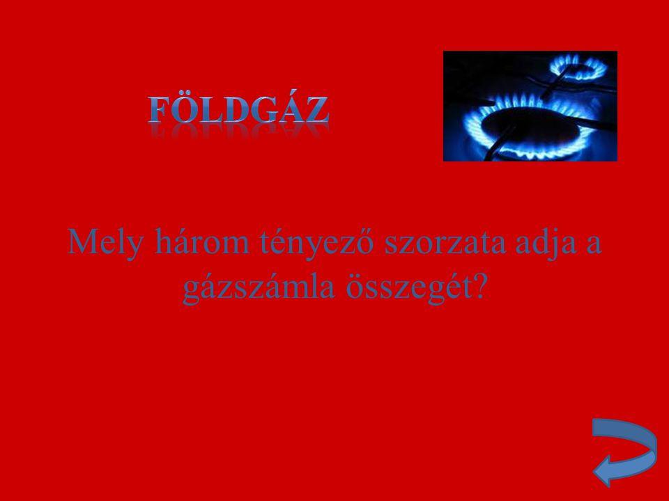 Mely három tényező szorzata adja a gázszámla összegét?