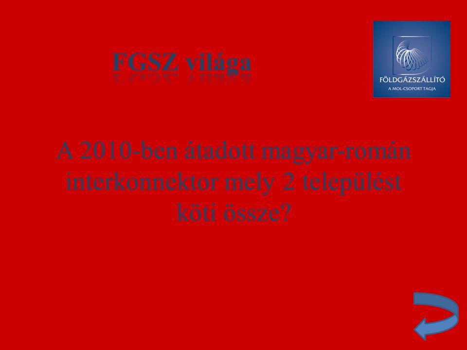 A 2010-ben átadott magyar-román interkonnektor mely 2 települést köti össze?