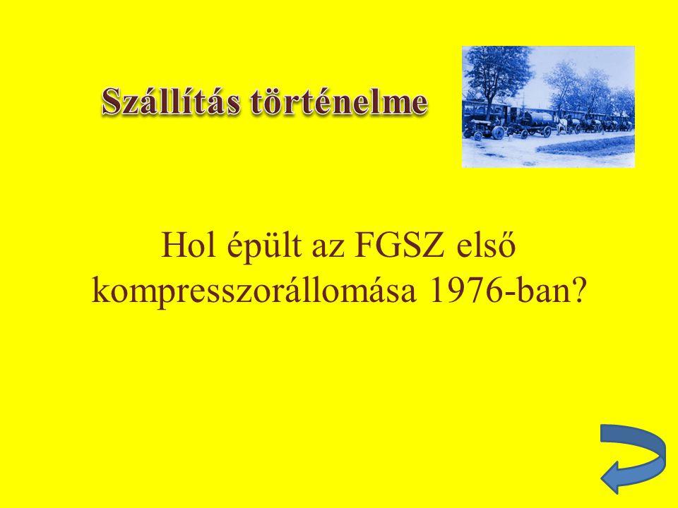 Hol épült az FGSZ első kompresszorállomása 1976-ban?