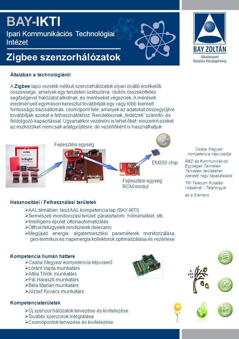 Általában a technológiáról A Zigbee lapú vezeték nélküli szenzorhálózatok olyan önálló érzékelők összessége, amelyek egy területen szétszórva, rádiós összeköttetés segítségével hálózatot alkotnak, és méréseket végeznek.
