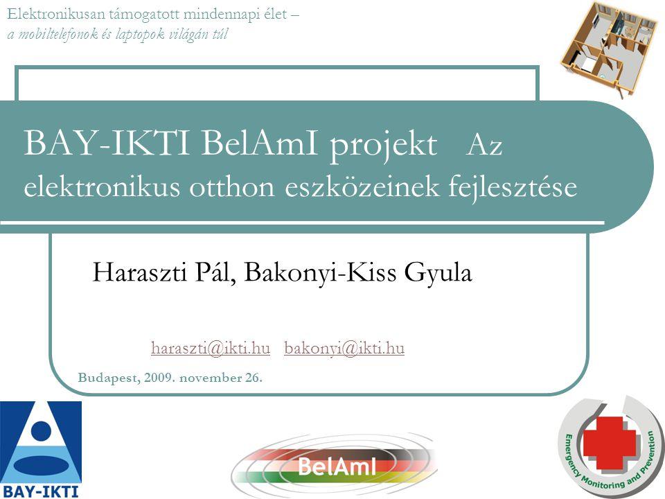 BAY-IKTI BelAmI projekt Az elektronikus otthon eszközeinek fejlesztése Haraszti Pál, Bakonyi-Kiss Gyula haraszti@ikti.hubakonyi@ikti.hu Budapest, 2009