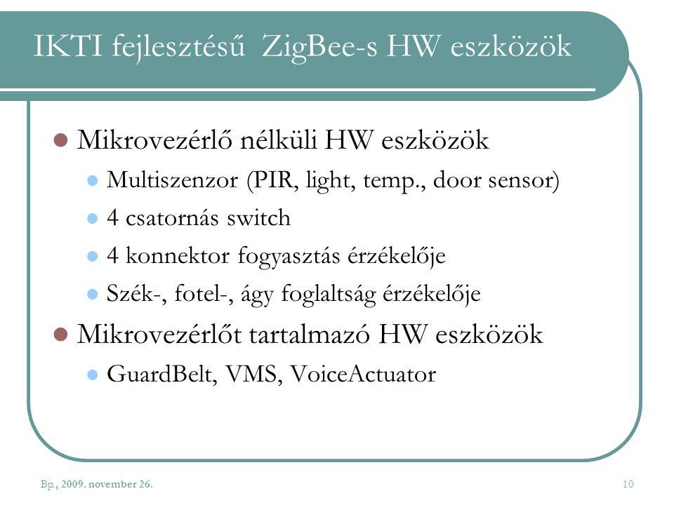 IKTI fejlesztésű ZigBee-s HW eszközök Mikrovezérlő nélküli HW eszközök Multiszenzor (PIR, light, temp., door sensor) 4 csatornás switch 4 konnektor fo