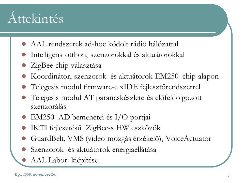 Bp., 2009. november 26. 2 Áttekintés AAL rendszerek ad-hoc kódolt rádió hálózattal Intelligens otthon, szenzorokkal és aktuátorokkal ZigBee chip válas