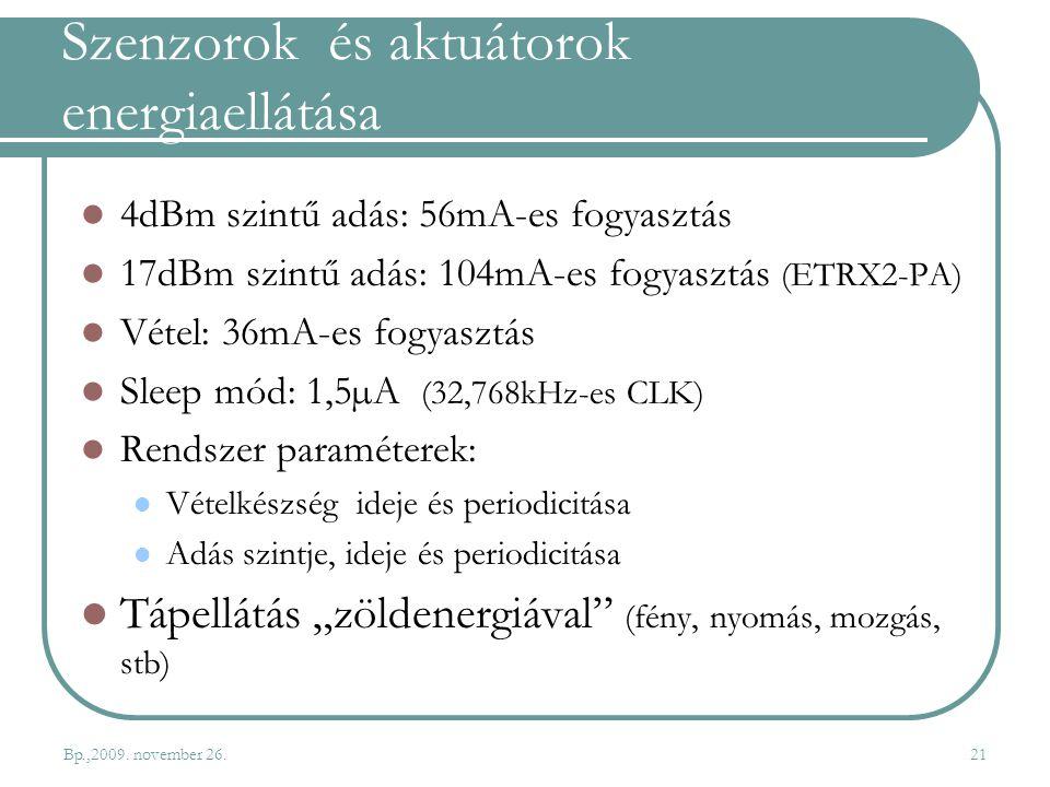 Szenzorok és aktuátorok energiaellátása 4dBm szintű adás: 56mA-es fogyasztás 17dBm szintű adás: 104mA-es fogyasztás (ETRX2-PA) Vétel: 36mA-es fogyaszt