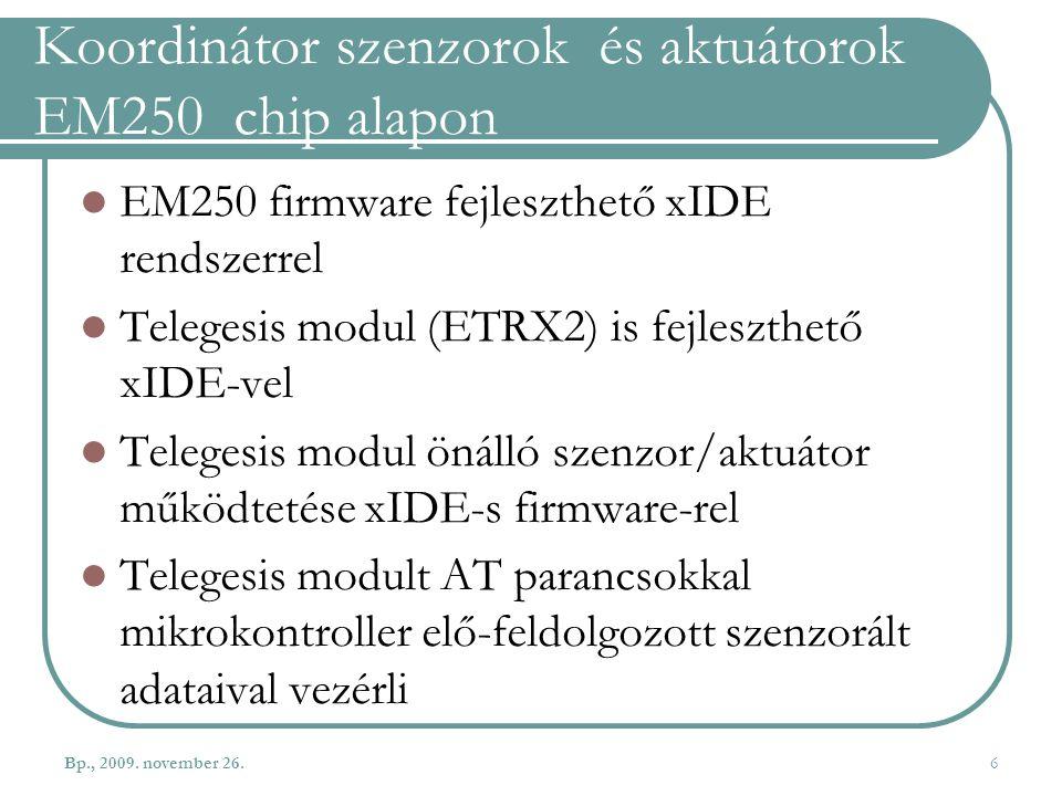 Koordinátor szenzorok és aktuátorok EM250 chip alapon EM250 firmware fejleszthető xIDE rendszerrel Telegesis modul (ETRX2) is fejleszthető xIDE-vel Te