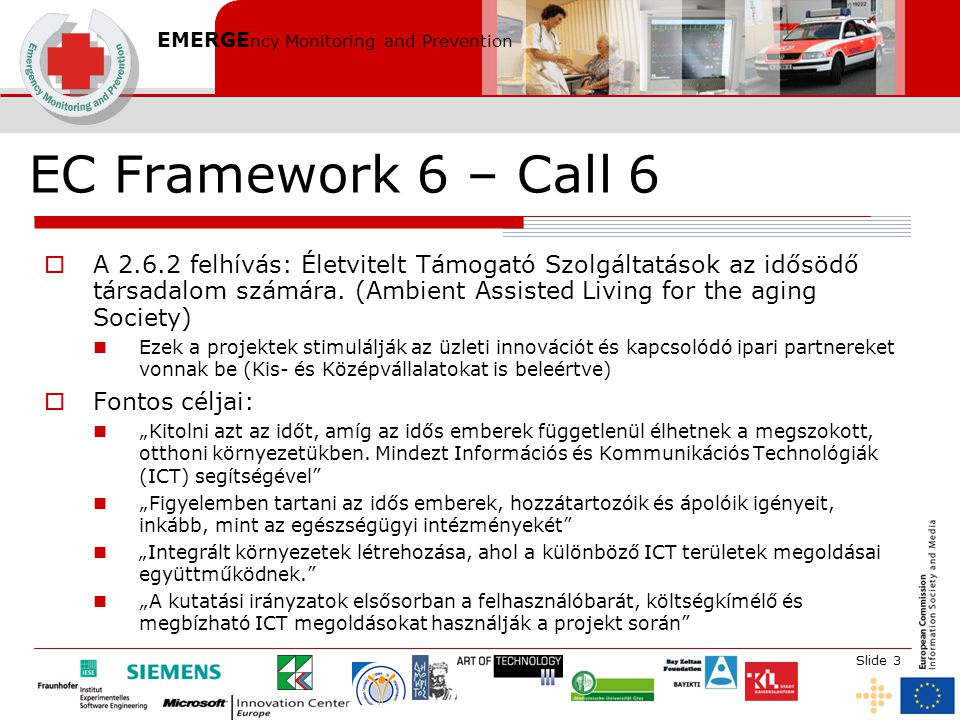 EMERGE ncy Monitoring and Prevention Slide 3 EC Framework 6 – Call 6  A 2.6.2 felhívás: Életvitelt Támogató Szolgáltatások az idősödő társadalom számára.