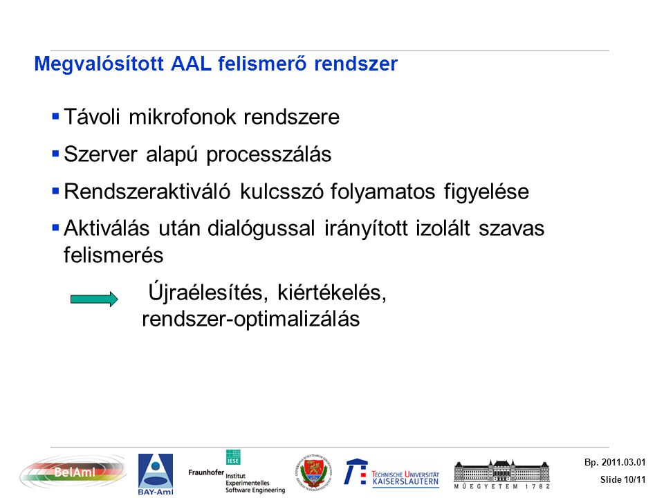 Slide 10/11 Bp. 2011.03.01 Megvalósított AAL felismerő rendszer  Távoli mikrofonok rendszere  Szerver alapú processzálás  Rendszeraktiváló kulcsszó