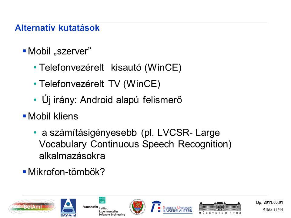 """Slide 11/11 Bp. 2011.03.01 Alternatív kutatások  Mobil """"szerver"""" Telefonvezérelt kisautó (WinCE) Telefonvezérelt TV (WinCE) Új irány: Android alapú f"""