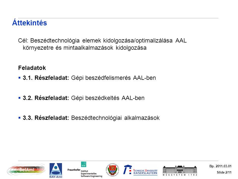 Slide 2/11 Bp. 2011.03.01 Áttekintés Cél: Beszédtechnológia elemek kidolgozása/optimalizálása AAL környezetre és mintaalkalmazások kidolgozása Feladat