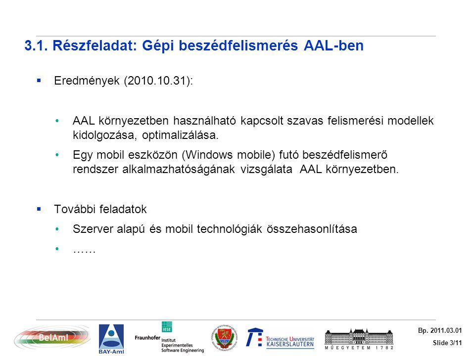 Slide 3/11 Bp. 2011.03.01 3.1. Részfeladat: Gépi beszédfelismerés AAL-ben  Eredmények (2010.10.31): AAL környezetben használható kapcsolt szavas feli