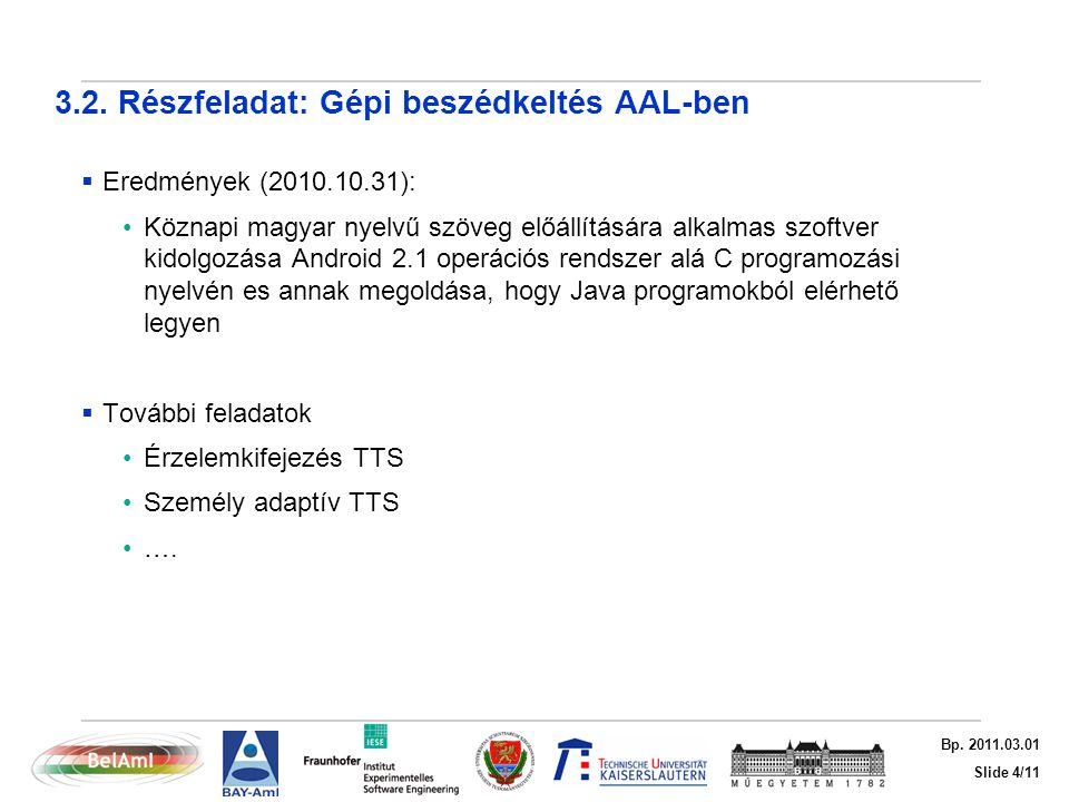 Slide 4/11 Bp. 2011.03.01 3.2. Részfeladat: Gépi beszédkeltés AAL-ben  Eredmények (2010.10.31): Köznapi magyar nyelvű szöveg előállítására alkalmas s