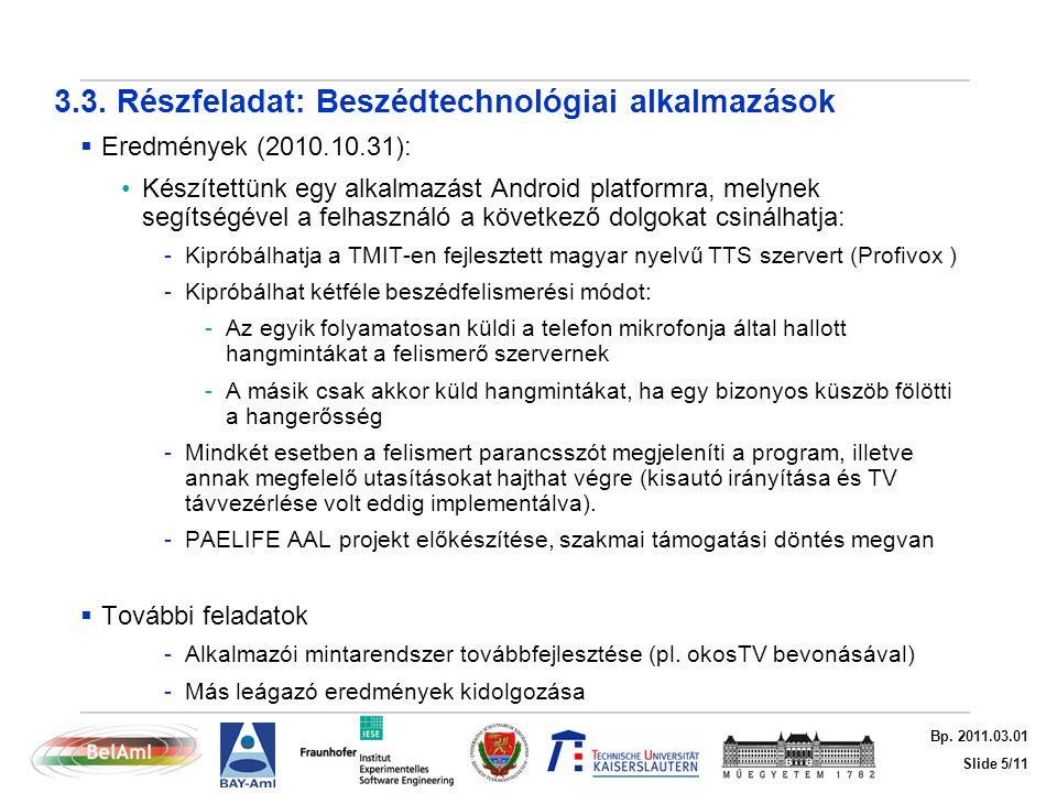 Slide 5/11 Bp. 2011.03.01 3.3. Részfeladat: Beszédtechnológiai alkalmazások  Eredmények (2010.10.31): Készítettünk egy alkalmazást Android platformra