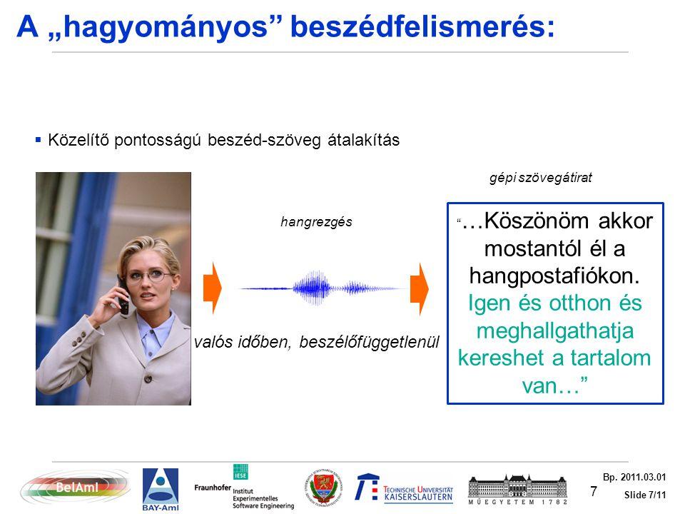 """Slide 7/11 Bp. 2011.03.01 A """"hagyományos"""" beszédfelismerés:  Közelítő pontosságú beszéd-szöveg átalakítás Személyfüggetlenül, valós időben, beszélőfü"""