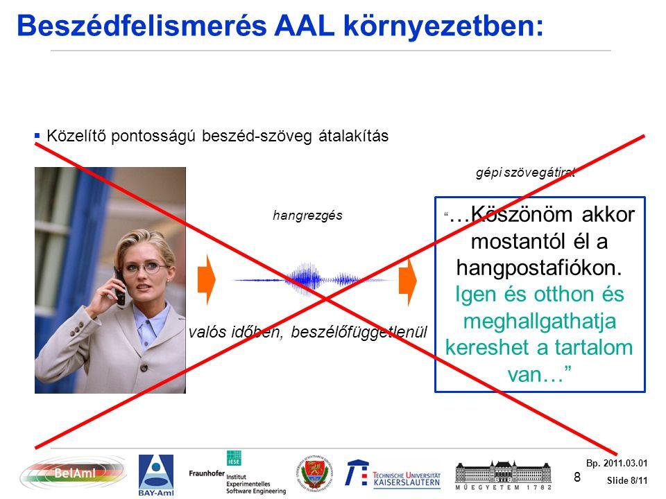 Slide 8/11 Bp. 2011.03.01 Beszédfelismerés AAL környezetben:  Közelítő pontosságú beszéd-szöveg átalakítás Személyfüggetlenül, valós időben, beszélőf