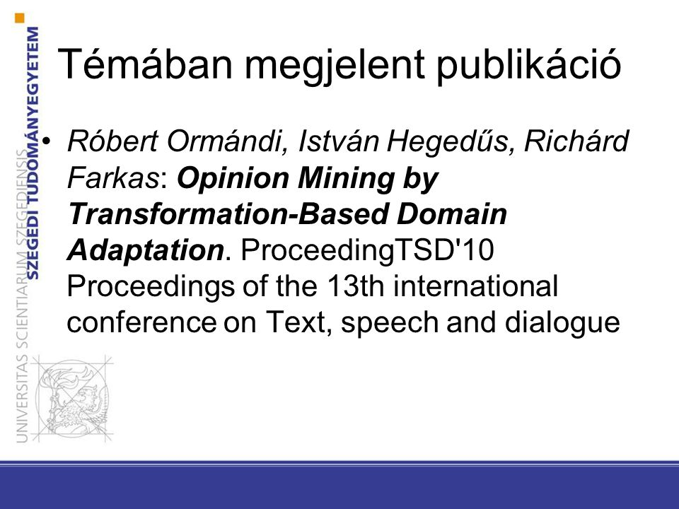 Témában megjelent publikáció Róbert Ormándi, István Hegedűs, Richárd Farkas: Opinion Mining by Transformation-Based Domain Adaptation. ProceedingTSD'1