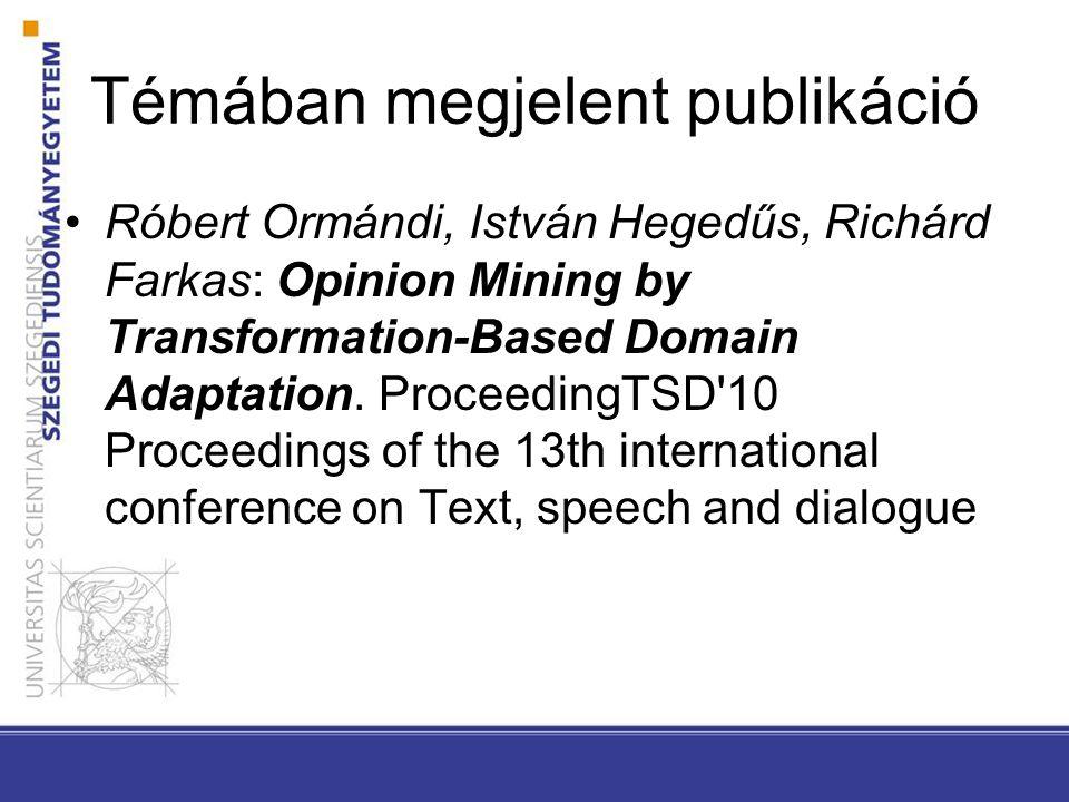 Témában megjelent publikáció Róbert Ormándi, István Hegedűs, Richárd Farkas: Opinion Mining by Transformation-Based Domain Adaptation.