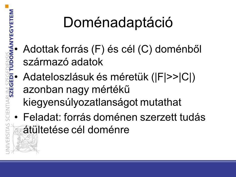 Doménadaptáció Adottak forrás (F) és cél (C) doménből származó adatok Adateloszlásuk és méretük (|F|>>|C|) azonban nagy mértékű kiegyensúlyozatlanságot mutathat Feladat: forrás doménen szerzett tudás átültetése cél doménre