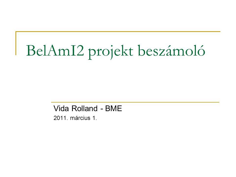 BelAmI2 projekt beszámoló Vida Rolland - BME 2011. március 1.