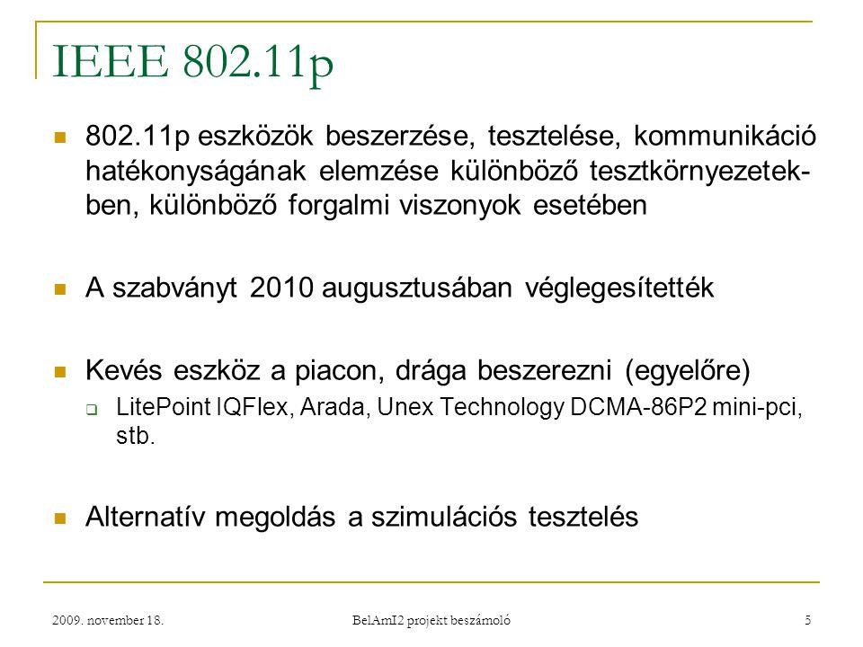 IEEE 802.11p 802.11p eszközök beszerzése, tesztelése, kommunikáció hatékonyságának elemzése különböző tesztkörnyezetek- ben, különböző forgalmi viszonyok esetében A szabványt 2010 augusztusában véglegesítették Kevés eszköz a piacon, drága beszerezni (egyelőre)  LitePoint IQFlex, Arada, Unex Technology DCMA-86P2 mini-pci, stb.
