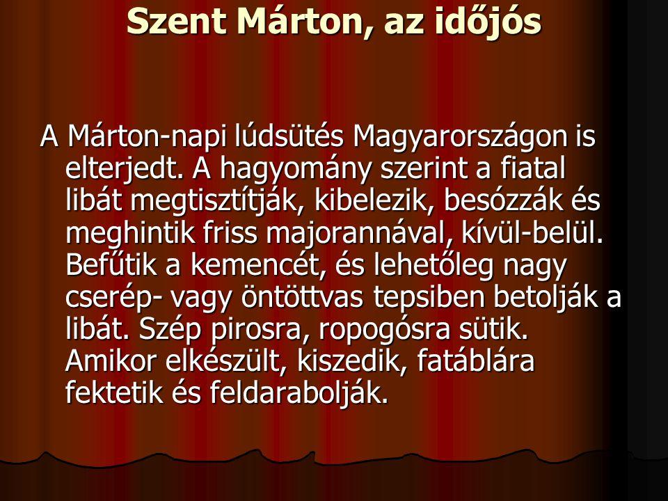 Szent Márton, az időjós A Márton-napi lúdsütés Magyarországon is elterjedt. A hagyomány szerint a fiatal libát megtisztítják, kibelezik, besózzák és m