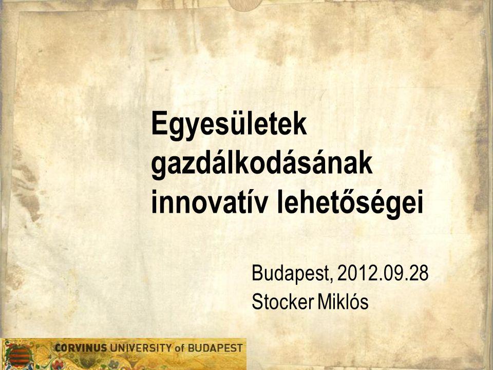 Egyesületek gazdálkodásának innovatív lehetőségei Budapest, 2012.09.28 Stocker Miklós