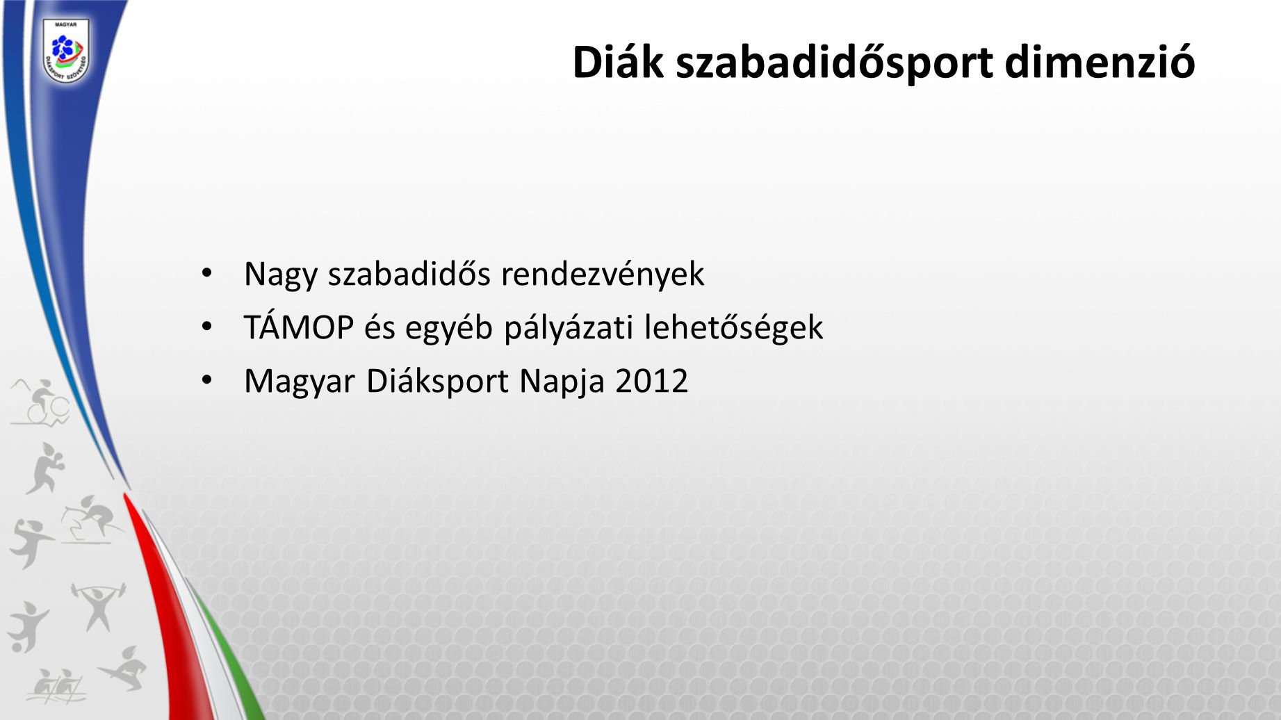 Diák szabadidősport dimenzió Nagy szabadidős rendezvények TÁMOP és egyéb pályázati lehetőségek Magyar Diáksport Napja 2012