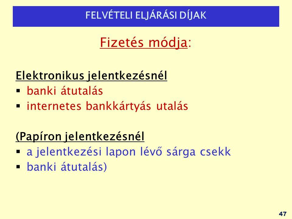 FELVÉTELI ELJÁRÁSI DÍJAK Fizetés módja: Elektronikus jelentkezésnél  banki átutalás  internetes bankkártyás utalás (Papíron jelentkezésnél  a jelen
