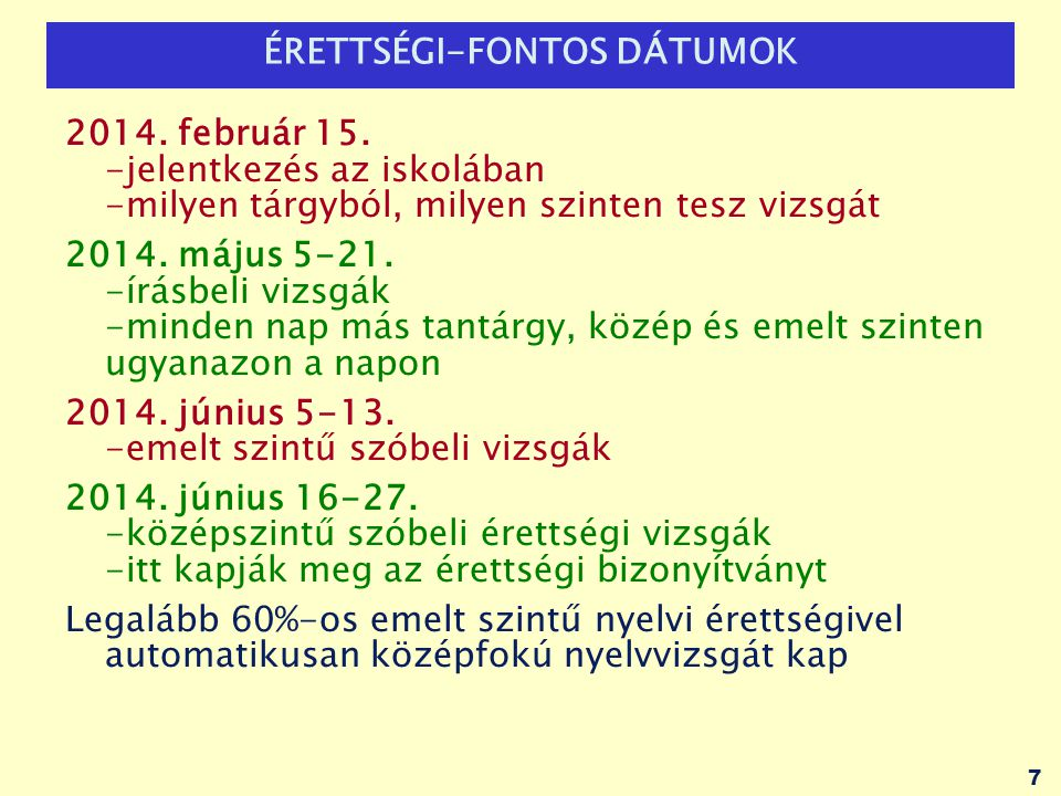 ÉRETTSÉGI-FONTOS DÁTUMOK 2014. február 15. -jelentkezés az iskolában -milyen tárgyból, milyen szinten tesz vizsgát 2014. május 5-21. -írásbeli vizsgák