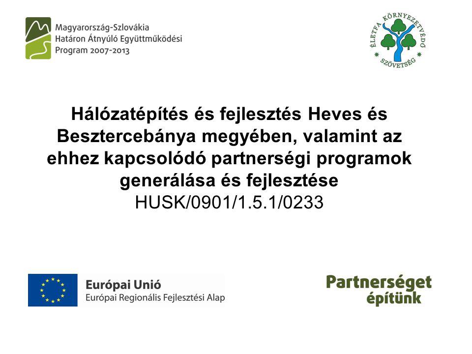 Hálózatépítés és fejlesztés Heves és Besztercebánya megyében, valamint az ehhez kapcsolódó partnerségi programok generálása és fejlesztése HUSK/0901/1