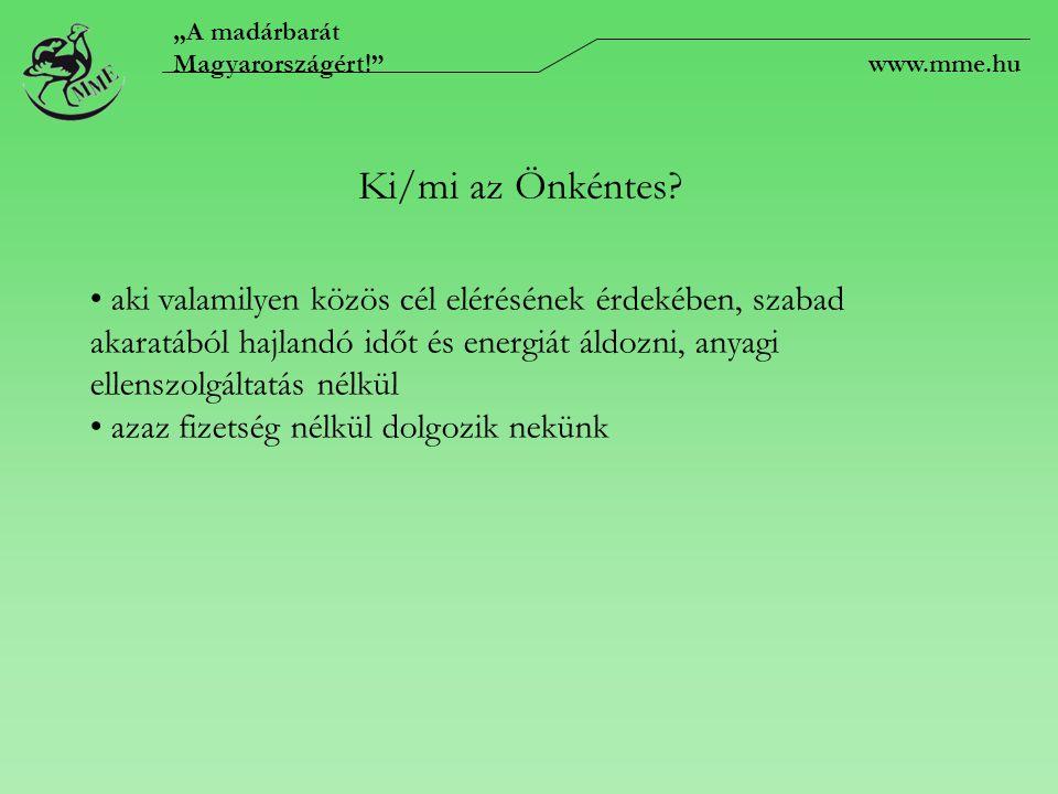 """""""A madárbarát Magyarországért!"""" www.mme.hu Ki/mi az Önkéntes? aki valamilyen közös cél elérésének érdekében, szabad akaratából hajlandó időt és energi"""