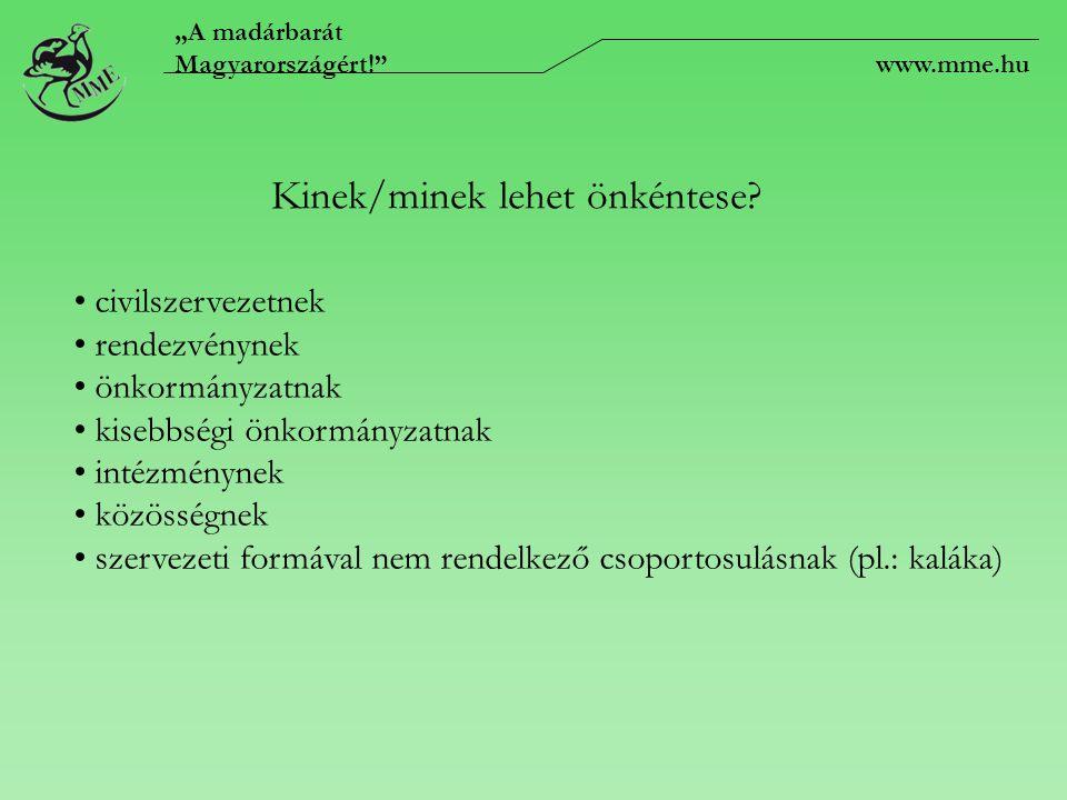 """""""A madárbarát Magyarországért!"""" www.mme.hu Kinek/minek lehet önkéntese? civilszervezetnek rendezvénynek önkormányzatnak kisebbségi önkormányzatnak int"""