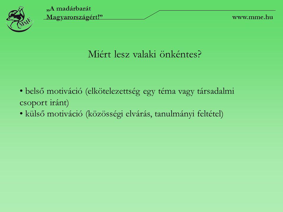 """""""A madárbarát Magyarországért!"""" www.mme.hu Miért lesz valaki önkéntes? belső motiváció (elkötelezettség egy téma vagy társadalmi csoport iránt) külső"""