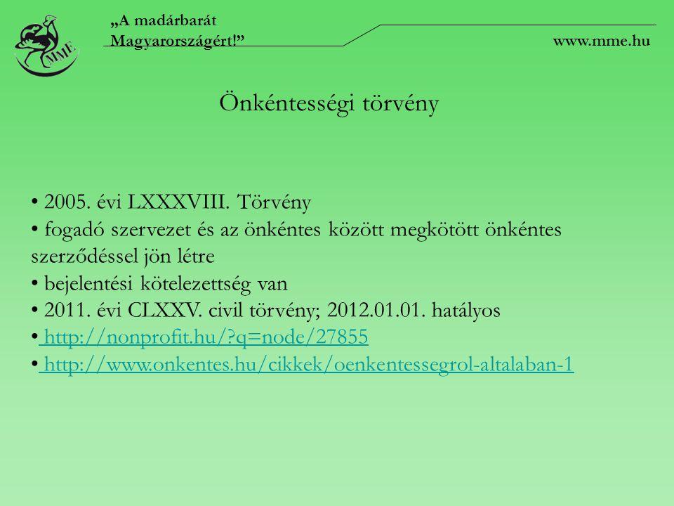 2005. évi LXXXVIII. Törvény fogadó szervezet és az önkéntes között megkötött önkéntes szerződéssel jön létre bejelentési kötelezettség van 2011. évi C
