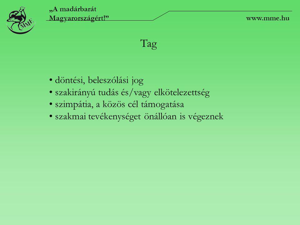"""""""A madárbarát Magyarországért! www.mme.hu Tag döntési, beleszólási jog szakirányú tudás és/vagy elkötelezettség szimpátia, a közös cél támogatása szakmai tevékenységet önállóan is végeznek"""