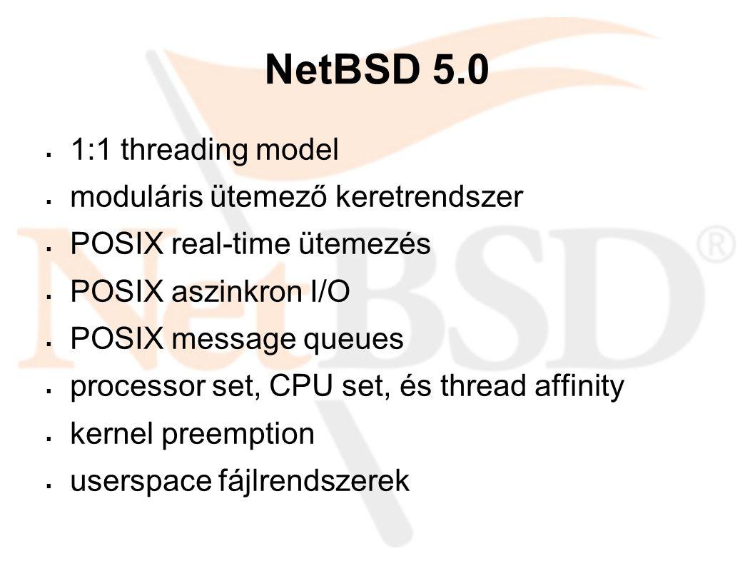 NetBSD 5.0  1:1 threading model  moduláris ütemező keretrendszer  POSIX real-time ütemezés  POSIX aszinkron I/O  POSIX message queues  processor set, CPU set, és thread affinity  kernel preemption  userspace fájlrendszerek