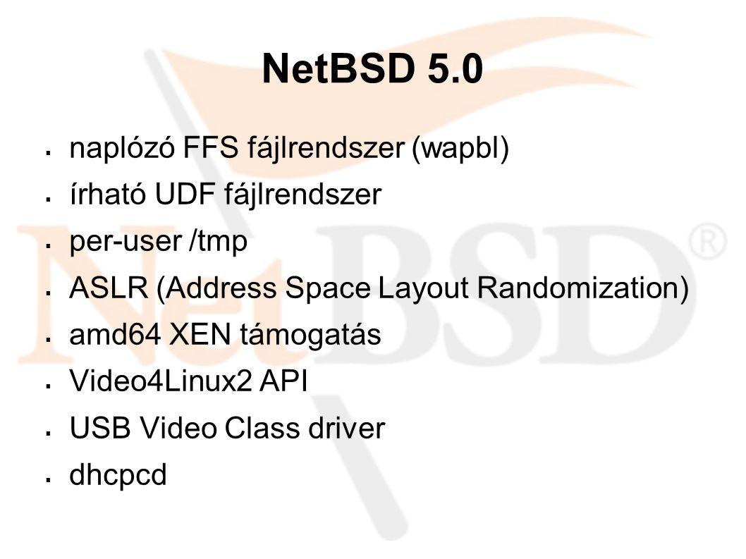 NetBSD 5.0  naplózó FFS fájlrendszer (wapbl)  írható UDF fájlrendszer  per-user /tmp  ASLR (Address Space Layout Randomization)  amd64 XEN támogatás  Video4Linux2 API  USB Video Class driver  dhcpcd