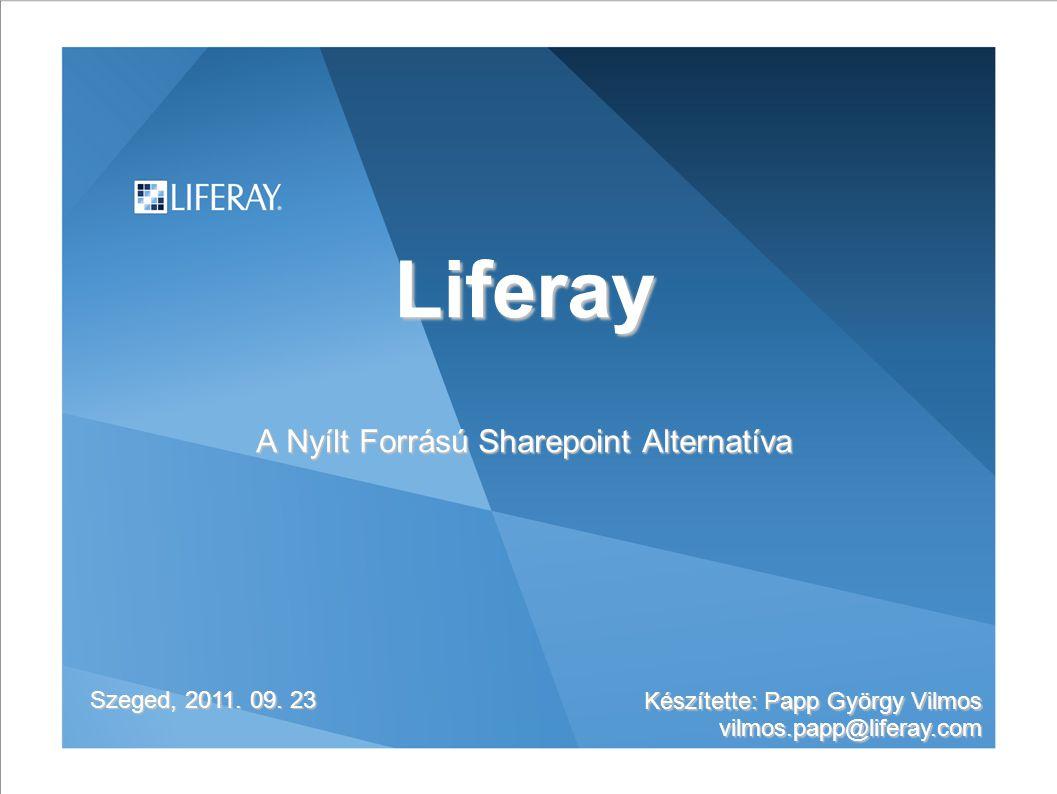 Liferay A Nyílt Forrású Sharepoint Alternatíva Szeged, 2011. 09. 23 Készítette: Papp György Vilmos vilmos.papp@liferay.com