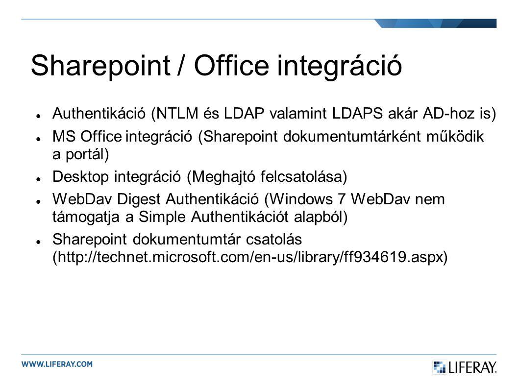 Sharepoint / Office integráció Authentikáció (NTLM és LDAP valamint LDAPS akár AD-hoz is) MS Office integráció (Sharepoint dokumentumtárként működik a portál) Desktop integráció (Meghajtó felcsatolása) WebDav Digest Authentikáció (Windows 7 WebDav nem támogatja a Simple Authentikációt alapból) Sharepoint dokumentumtár csatolás (http://technet.microsoft.com/en-us/library/ff934619.aspx)