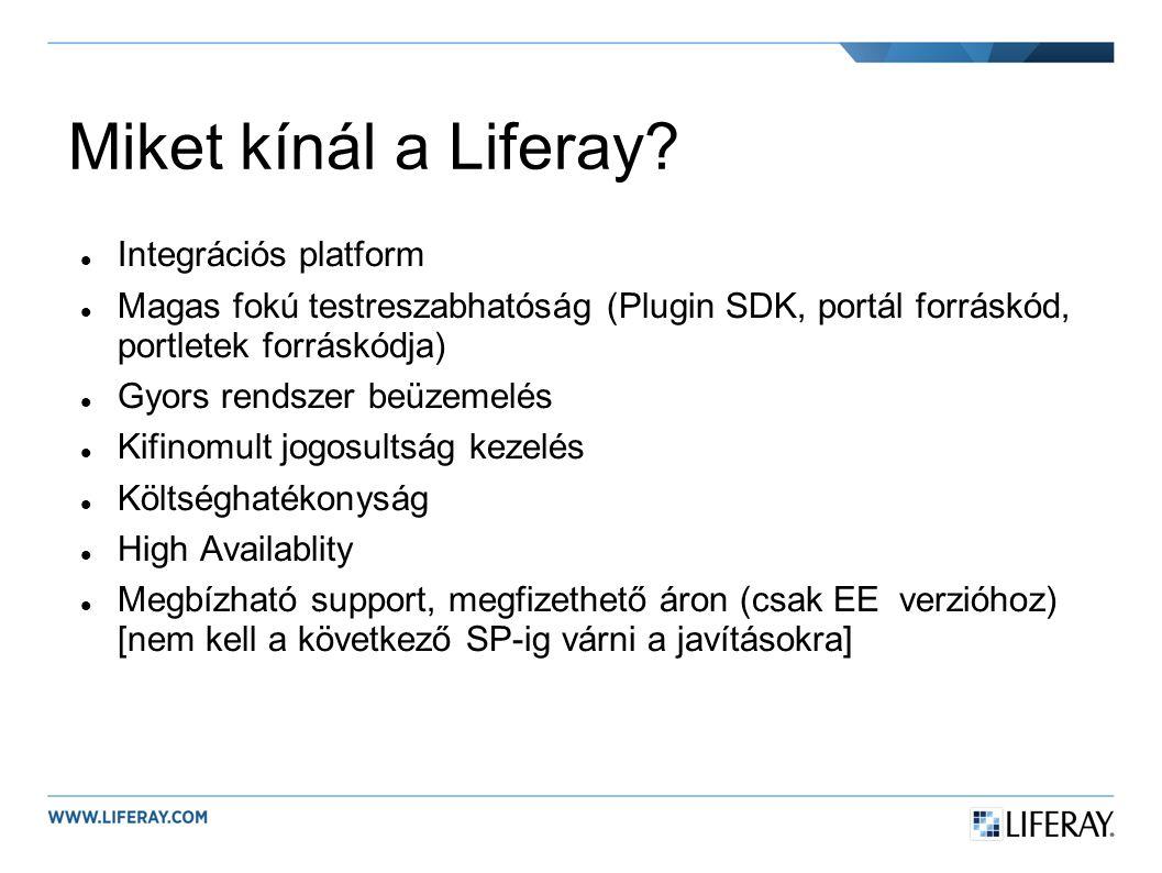 Miket kínál a Liferay? Integrációs platform Magas fokú testreszabhatóság (Plugin SDK, portál forráskód, portletek forráskódja) Gyors rendszer beüzemel