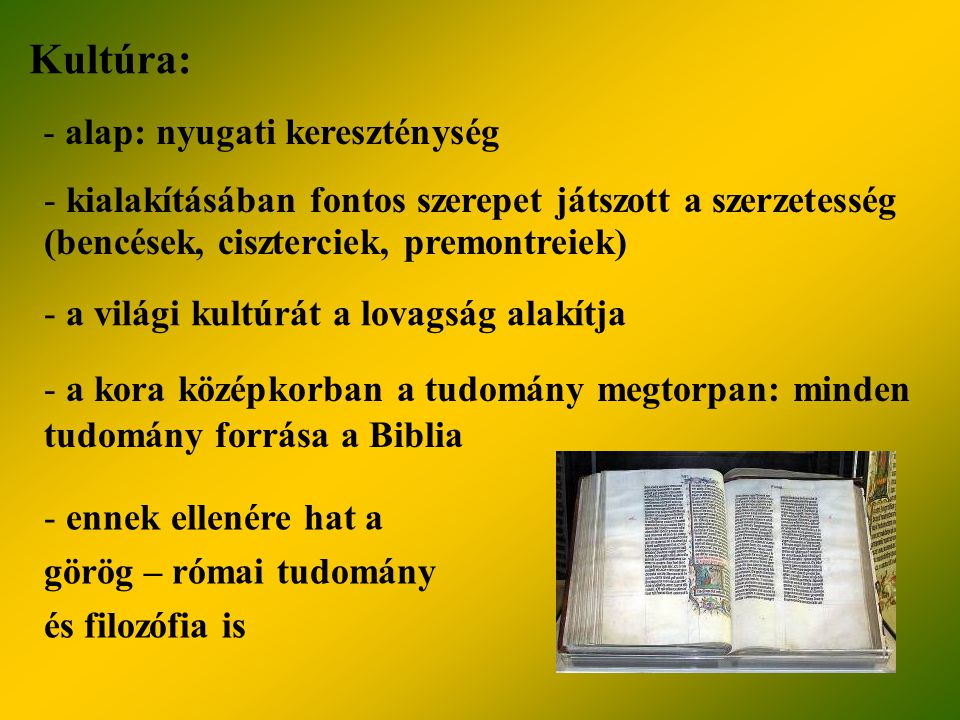 Irodalom: - nagyrészt vallásos egyházi művek - történelmi munkák (események feljegyzése) - világi irodalom: lovagi eszményeket dicsőítő költészet - Roland-ének (11.