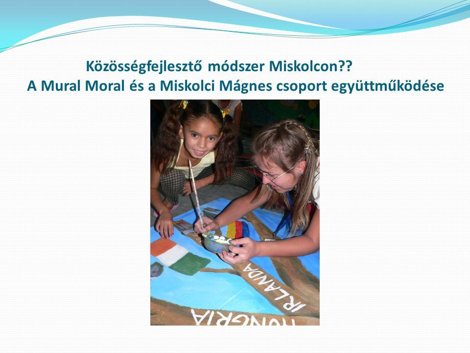 Közösségfejlesztő módszer Miskolcon?? A Mural Moral és a Miskolci Mágnes csoport együttműködése