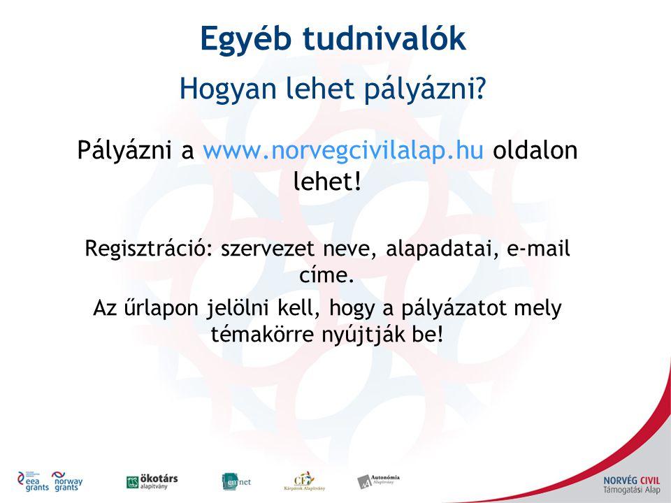 Pályázni a www.norvegcivilalap.hu oldalon lehet! Regisztráció: szervezet neve, alapadatai, e-mail címe. Az űrlapon jelölni kell, hogy a pályázatot mel