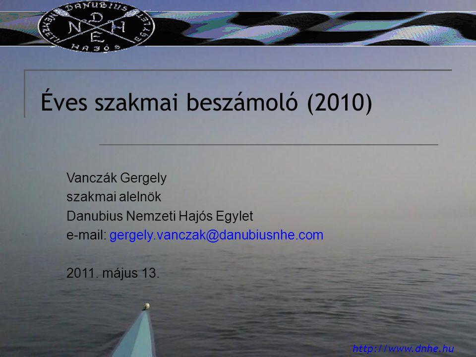 http://www.dnhe.hu Éves szakmai beszámoló (2010) Vanczák Gergely szakmai alelnök Danubius Nemzeti Hajós Egylet e-mail: gergely.vanczak@danubiusnhe.com 2011.