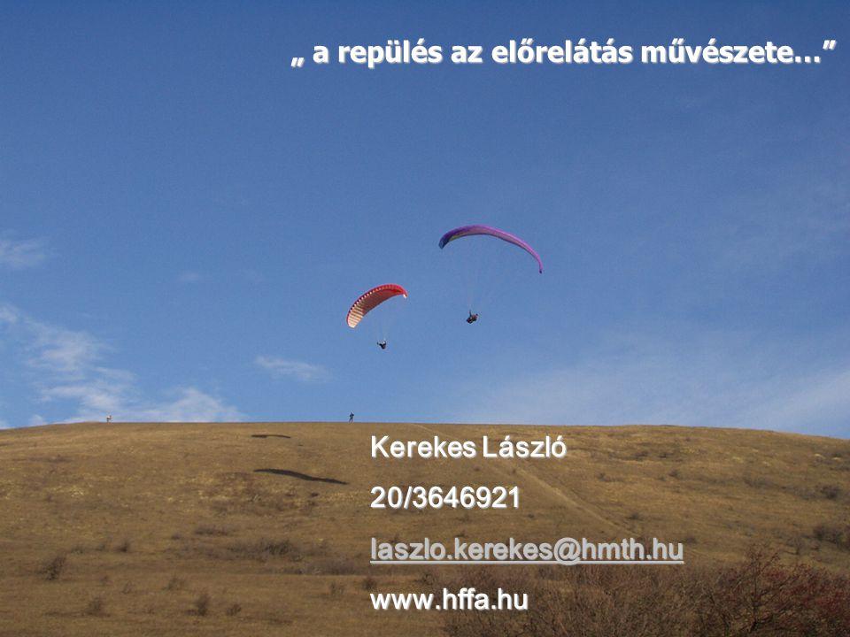 """"""" a repülés az előrelátás művészete…"""" Kerekes László 20/3646921 laszlo.kerekes@hmth.hu www.hffa.hu"""